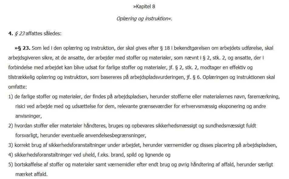 Ifølge bekendtgørelsen skal de ansatte modtage tilstrækkelig instruktion i sikker brug af kemi